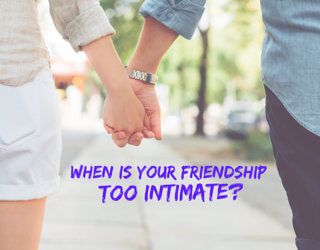 When is friendship TOO intimate?