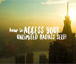 How to access your unlimited bad-ass self