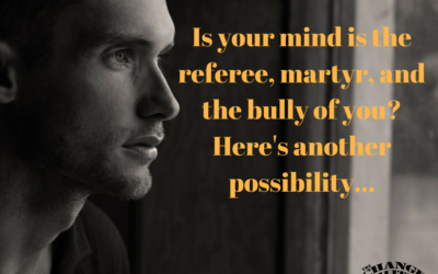 Is your mind is the referee, martyr, and the bully of you?